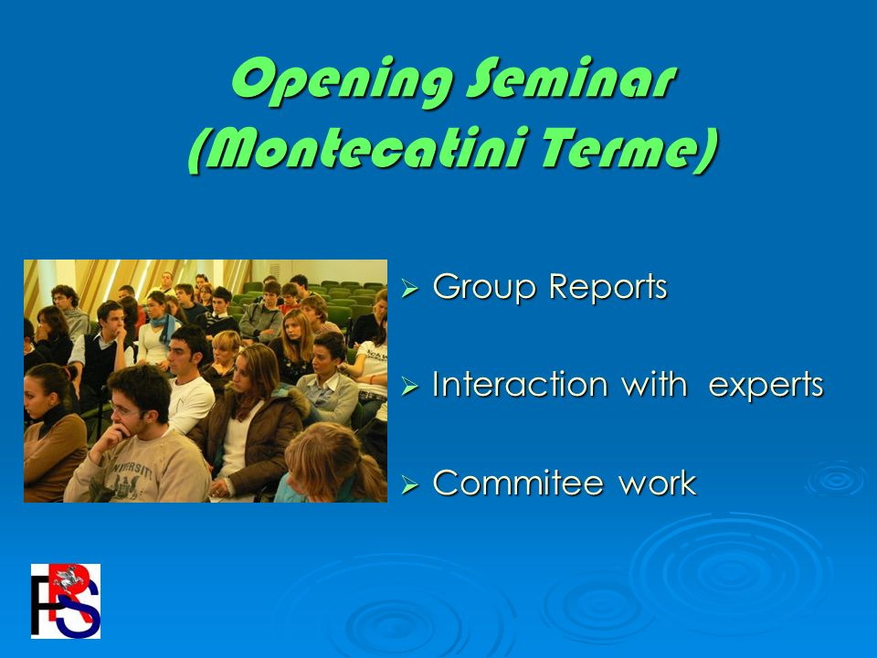 Opening Seminar (Montecatini Terme) Group Reports Group Reports Interaction with experts Interaction with experts Commitee work Commitee work
