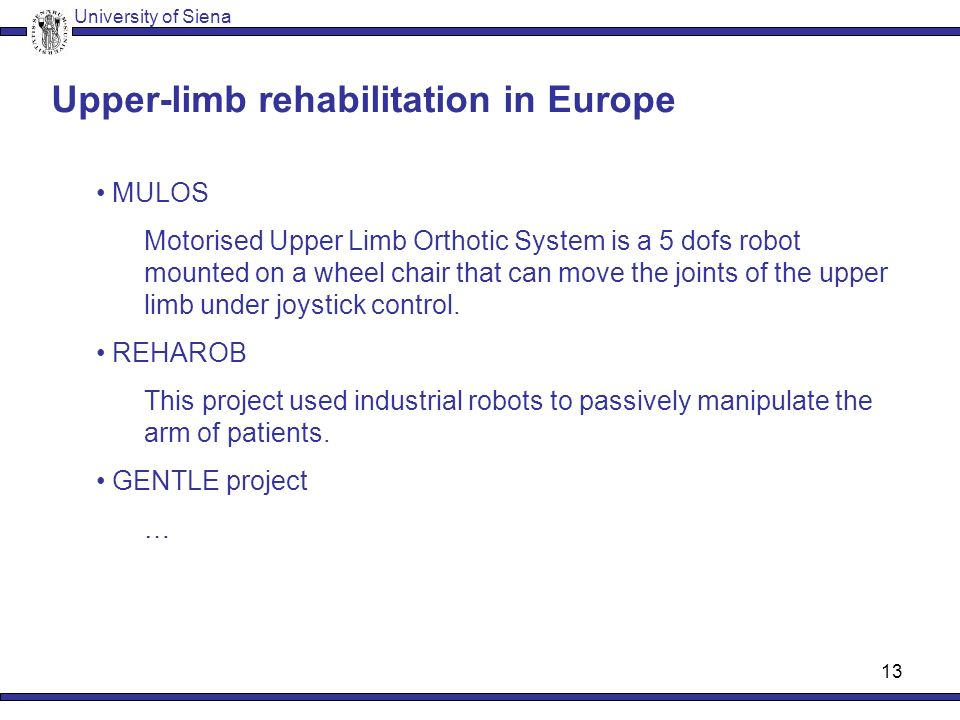 12 Upper-limb MIT MIT-MANUS (1990s) - The robot provided guidance, assistance or resistance while the patient executed a pointing movement.