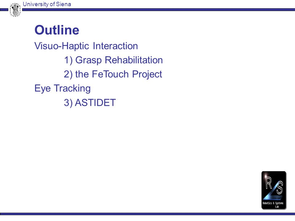 7 VR Haptic Interface Visual Interface Visio-Haptic Interaction bidirectional flow University of Siena