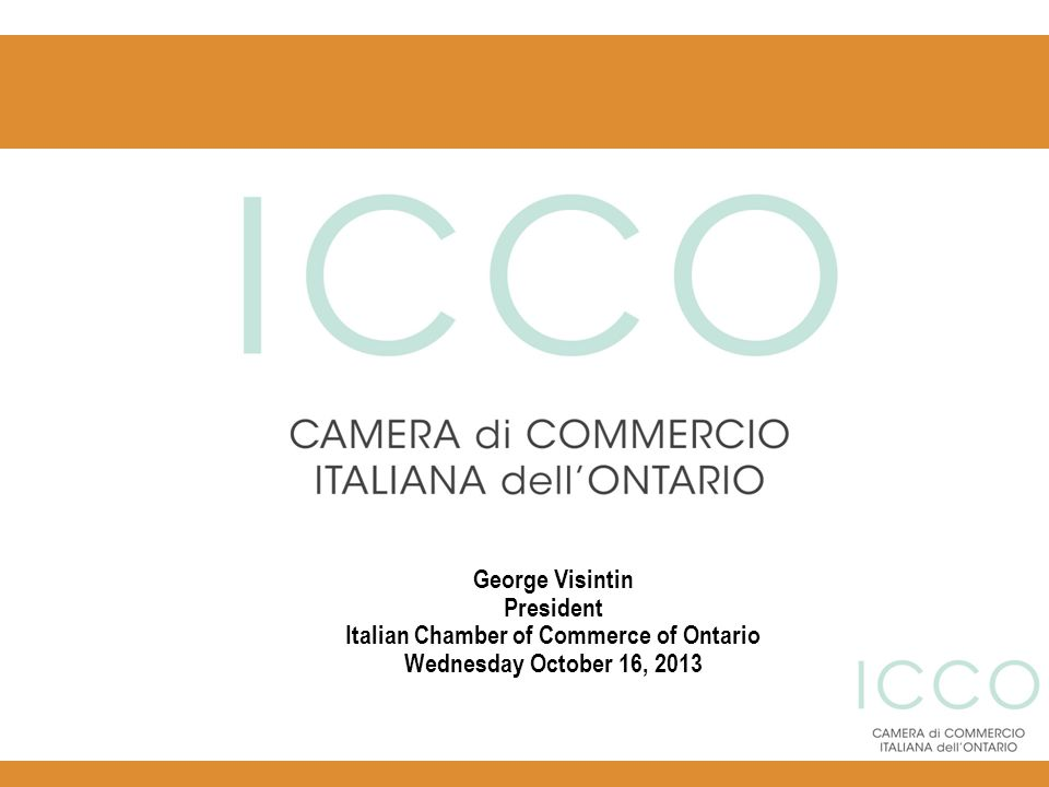 Italian Chamber of Commerce of Ontario (ICCO) Who we are: A non-profit, Ontario-based business organization.