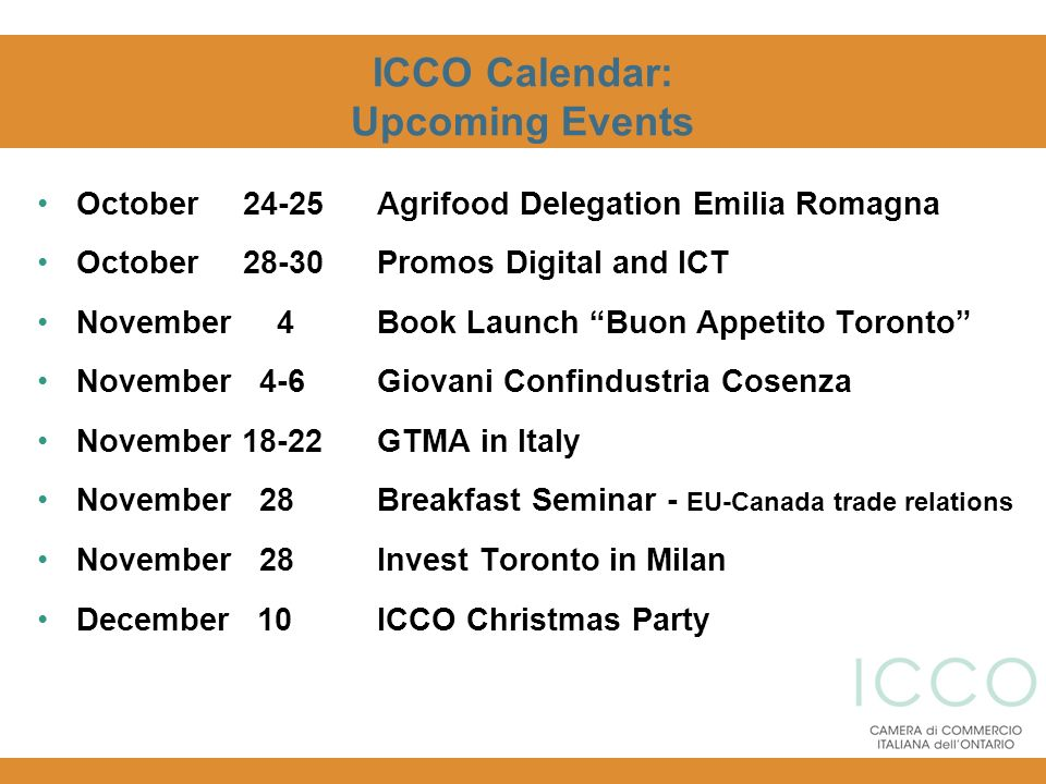 ICCO Calendar: Upcoming Events October 24-25 Agrifood Delegation Emilia Romagna October 28-30 Promos Digital and ICT November 4 Book Launch Buon Appet