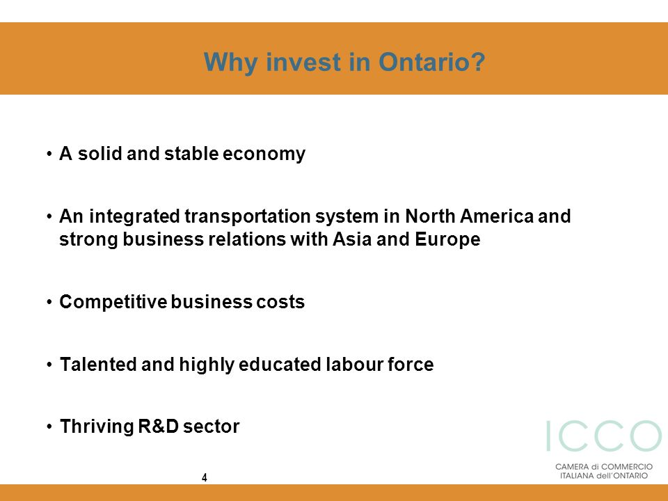 4 Why invest in Ontario? A solid and stable economy An integrated transportation system in North America and strong business relations with Asia and E