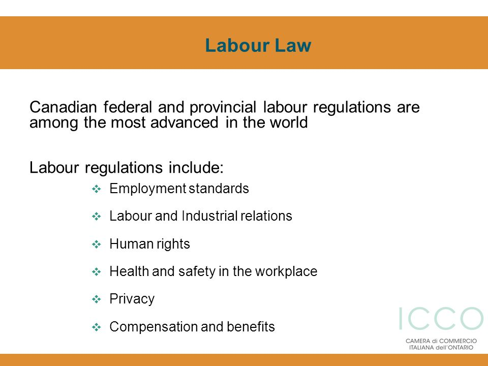 Labour Law Canadian federal and provincial labour regulations are among the most advanced in the world Labour regulations include: Employment standard