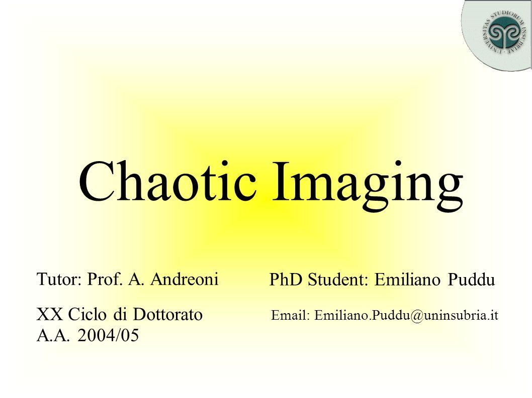 Chaotic Imaging PhD Student: Emiliano Puddu Tutor: Prof.