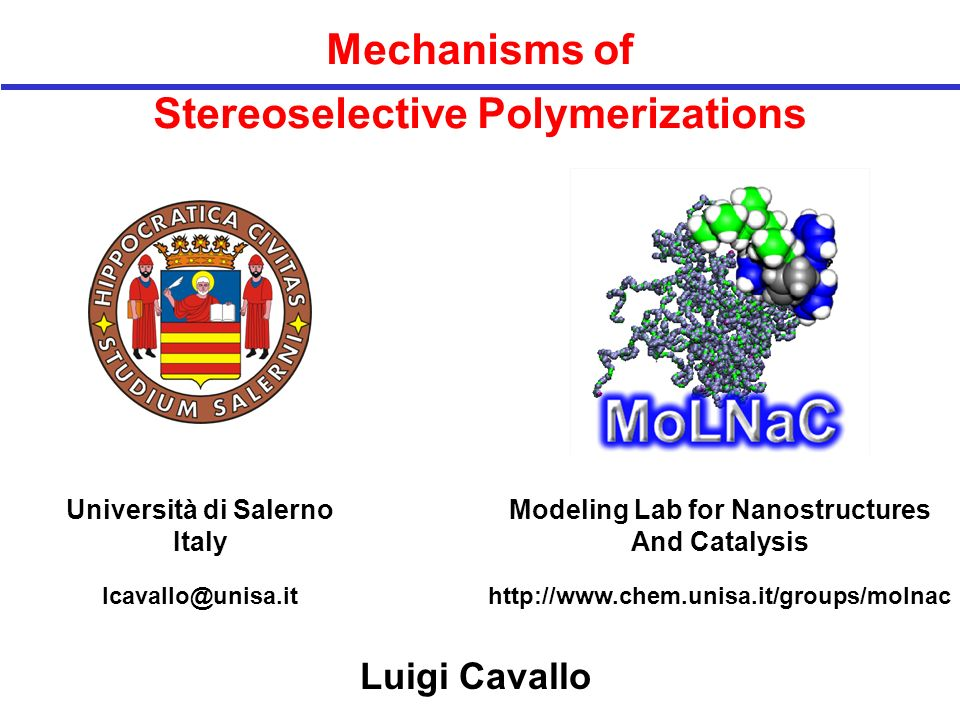 Mechanisms of Stereoselective Polymerizations Luigi Cavallo Università di Salerno Italy lcavallo@unisa.it Modeling Lab for Nanostructures And Catalysi