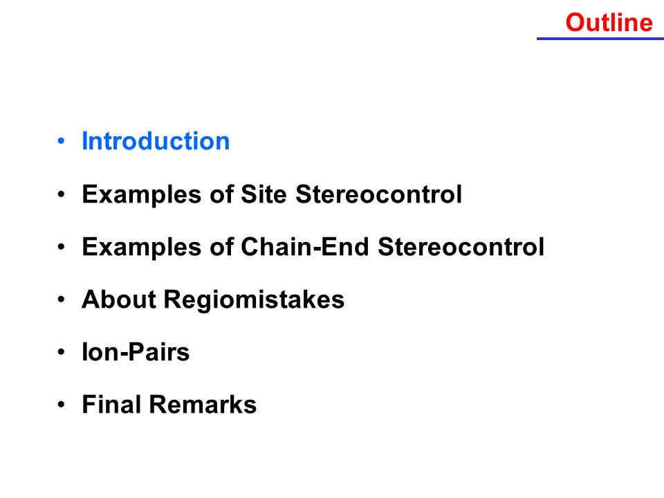 Possible Stereomistakes TiCl 3 /AlR 3 VCl 4 /AlR 3 Cp 2 TiCl 2 at low T Enantiomorphic-site sterocontrol Chain-end Sterocontrol