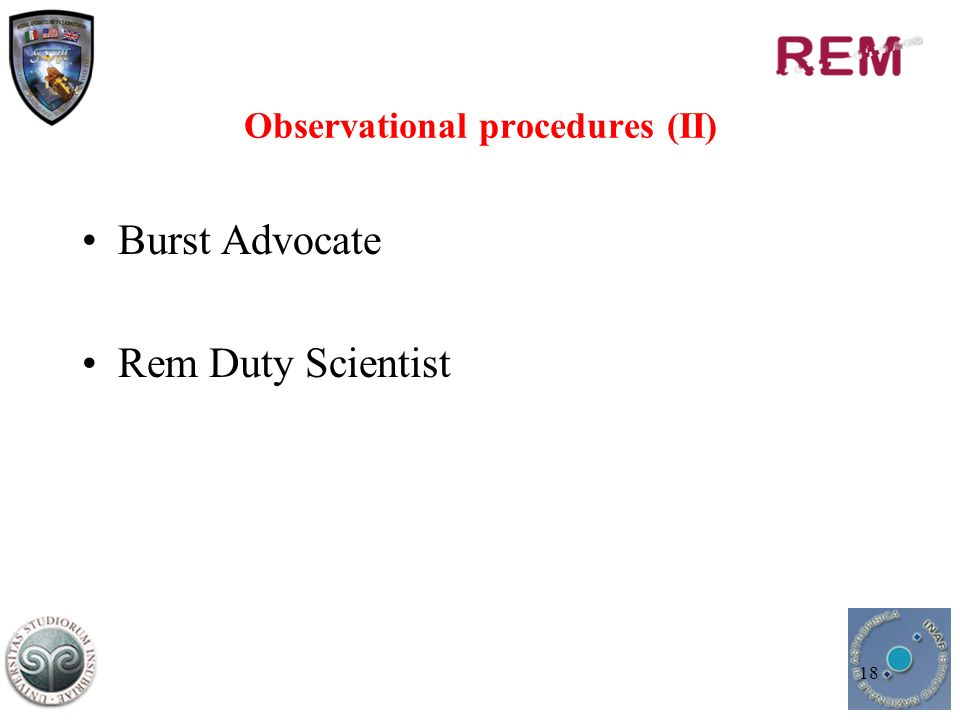 18 Observational procedures (II) Burst Advocate Rem Duty Scientist