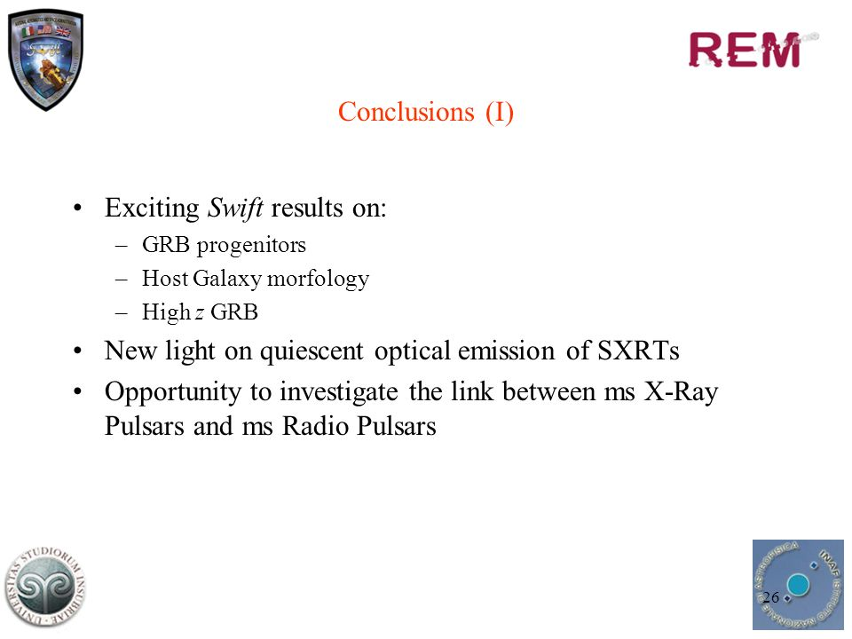 26 Conclusions (I) Exciting Swift results on: –GRB progenitors –Host Galaxy morfology –High z GRB New light on quiescent optical emission of SXRTs Opportunity to investigate the link between ms X-Ray Pulsars and ms Radio Pulsars