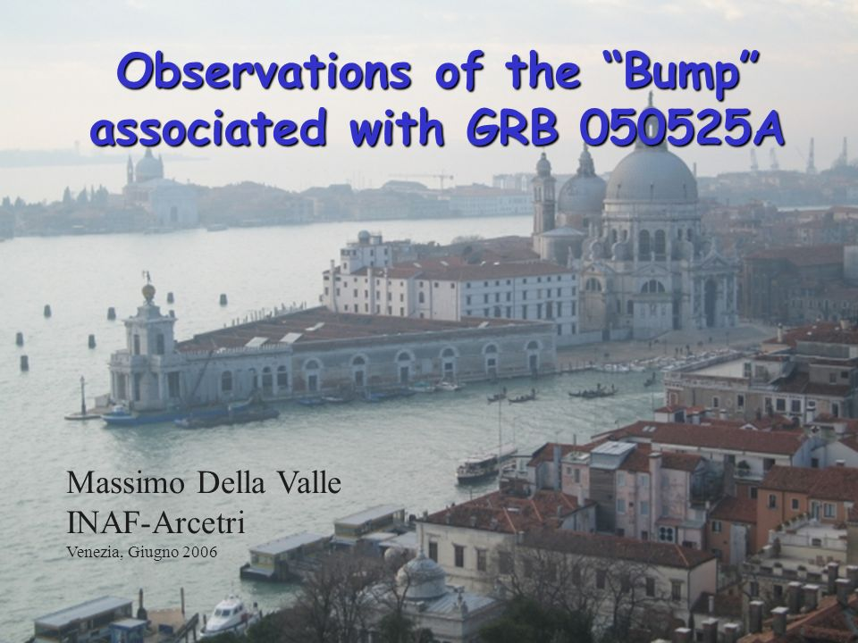 1 Observations of the Bump associated with GRB A Massimo Della Valle INAF-Arcetri Venezia, Giugno 2006