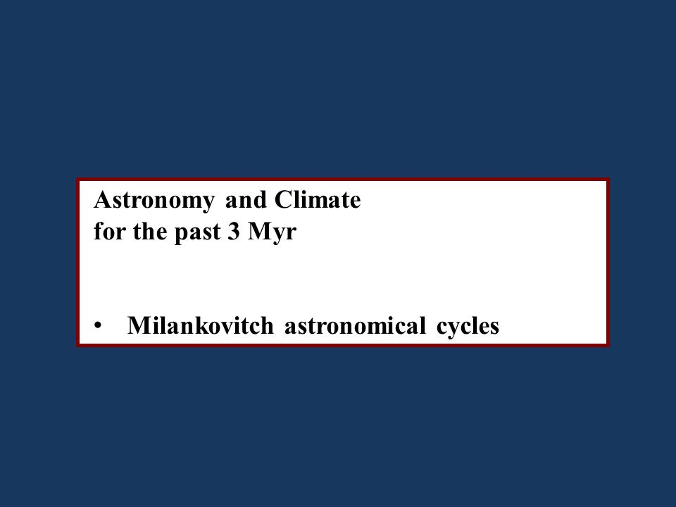Astronomy and Climate for the past 3 Myr Milankovitch astronomical cycles