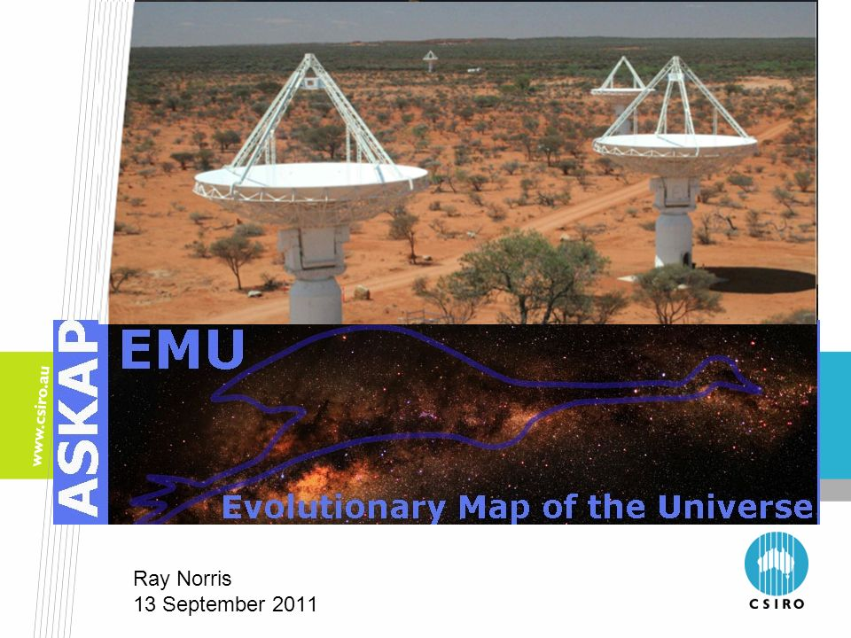 EMU: Evolutionary Map of the Universe Ray Norris 13 September 2011