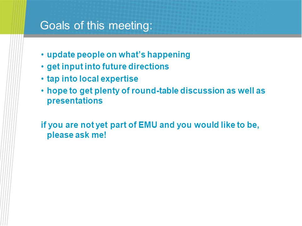 Goals of this meeting: update people on whats happening get input into future directions tap into local expertise hope to get plenty of round-table di