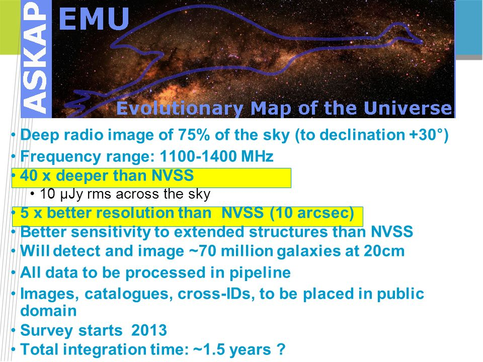 Deep radio image of 75% of the sky (to declination +30°) Frequency range: 1100-1400 MHz 40 x deeper than NVSS 10 μJy rms across the sky 5 x better res
