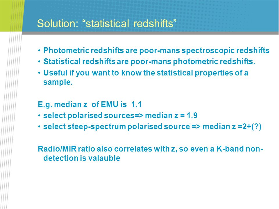 Solution: statistical redshifts Photometric redshifts are poor-mans spectroscopic redshifts Statistical redshifts are poor-mans photometric redshifts.