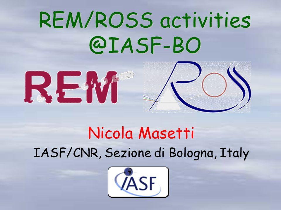 REM/ROSS activities @IASF-BO Nicola Masetti IASF/CNR, Sezione di Bologna, Italy