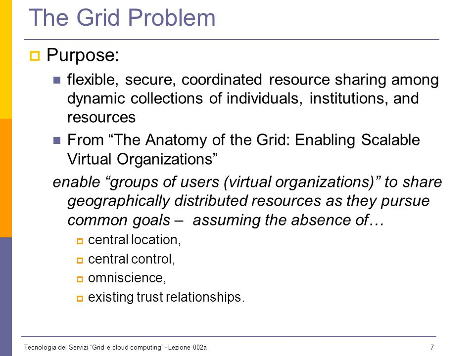 Tecnologia dei Servizi Grid e cloud computing - Lezione 002a 6 The Grid Metaphor