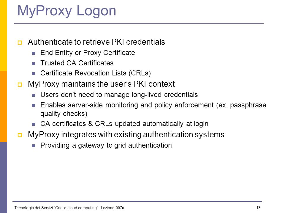 Tecnologia dei Servizi Grid e cloud computing - Lezione 007a 12 What is MyProxy.