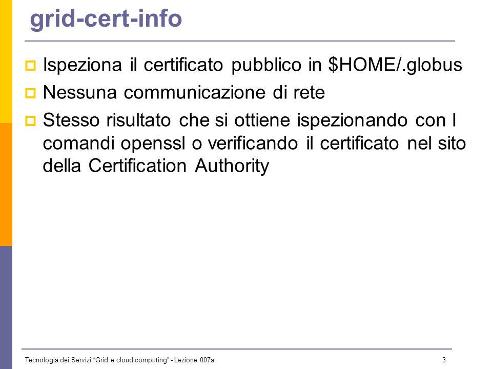 Tecnologia dei Servizi Grid e cloud computing - Lezione 007a 2 Make a proxy Inspecting personal certificate (grid-cert-info). Creation of a proxy with