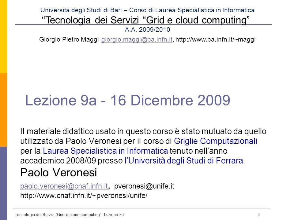 Tecnologia dei Servizi Grid e cloud computing - Lezione 9a 30 Job Description Language (JDL) 1/5 Based upon Condors CLASSified ADvertisement language (ClassAd): a simple expression-based language to specify both resources and requests.