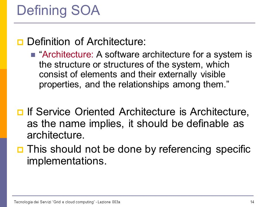 Tecnologia dei Servizi Grid e cloud computing - Lezione 003a 13 What is SOA; what is a reference model for SOA Why is a reference model needed The OASIS SOA RM
