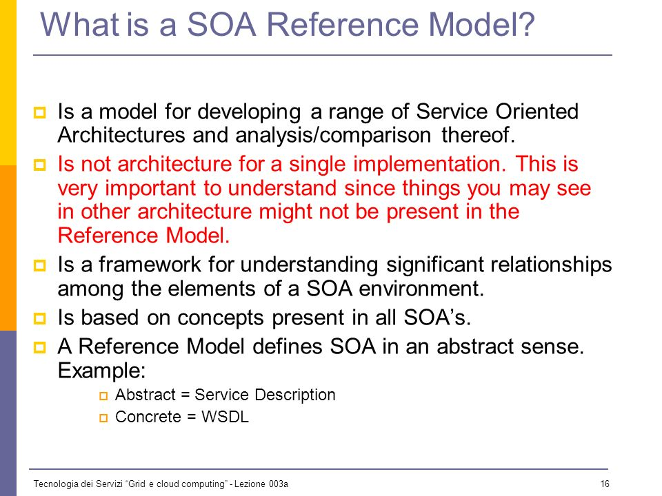 Tecnologia dei Servizi Grid e cloud computing - Lezione 003a 15 Closer look: Service Oriented Is a paradigm (model) for software architecture.