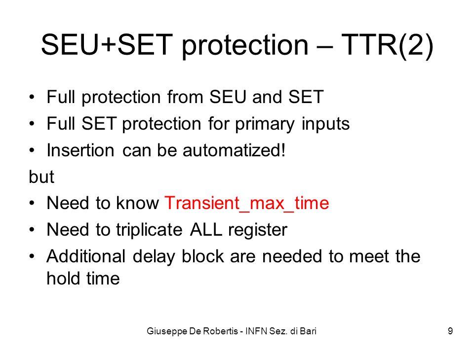 Giuseppe De Robertis - INFN Sez. di Bari 9 SEU+SET protection – TTR(2) Full protection from SEU and SET Full SET protection for primary inputs Inserti