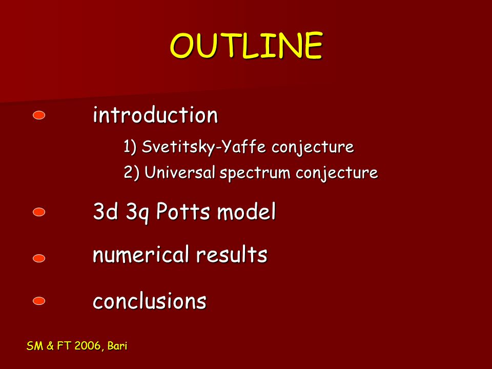 OUTLINE SM & FT 2006, Bari introduction 3d 3q Potts model numerical results conclusions 1) Svetitsky-Yaffe conjecture 2) Universal spectrum conjecture