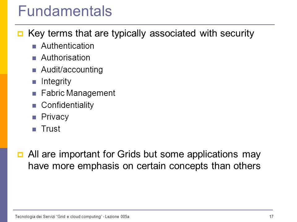 Tecnologia dei Servizi Grid e cloud computing - Lezione 005a 16 Definition: Computer Security The protection afforded to an automated information syst
