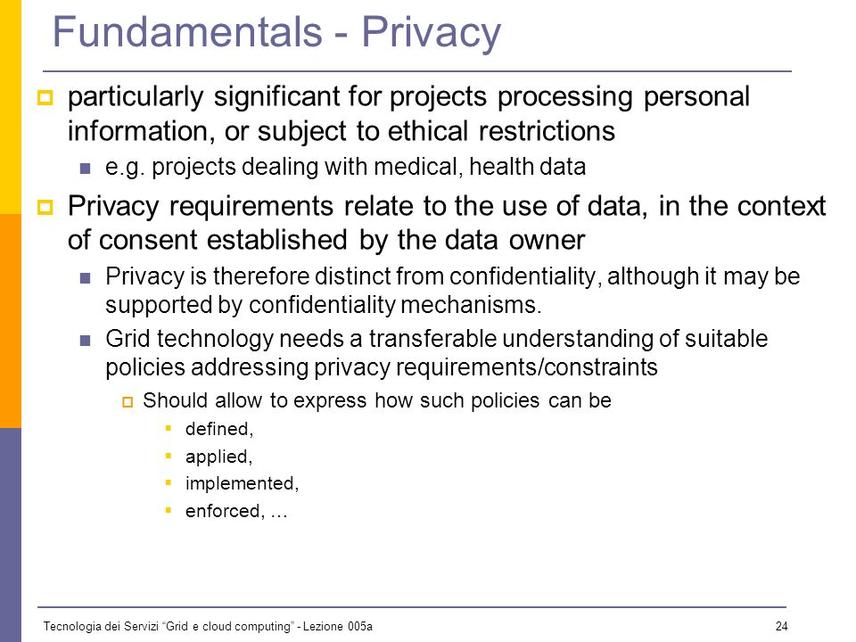 Tecnologia dei Servizi Grid e cloud computing - Lezione 005a 23 Fundamentals - Confidentiality is concerned with ensuring that information is not made