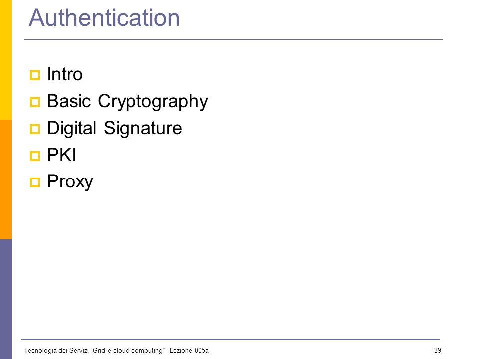 Tecnologia dei Servizi Grid e cloud computing - Lezione 005a 38 Symmetric vs. Asymmetric Symmetric encryption only guarantees privacy The message is s