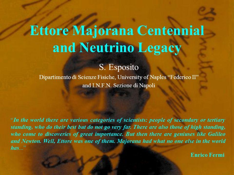 Ettore Majorana Centennial and Neutrino Legacy S. Esposito Dipartimento di Scienze Fisiche, University of Naples Federico II and I.N.F.N. Sezione di N