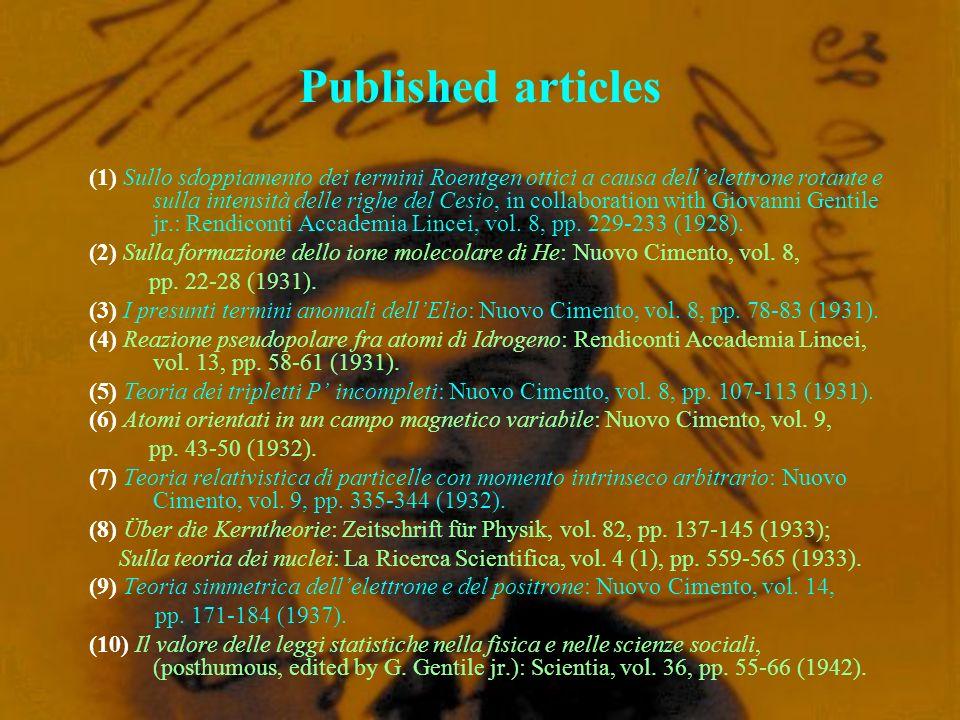 Published articles (1) Sullo sdoppiamento dei termini Roentgen ottici a causa dellelettrone rotante e sulla intensità delle righe del Cesio, in collab