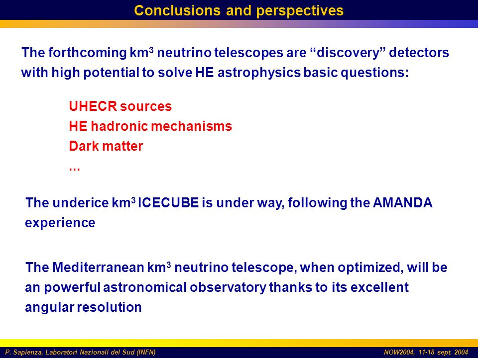 P. Sapienza, Laboratori Nazionali del Sud (INFN)NOW2004, 11-18 sept. 2004 Conclusions and perspectives The forthcoming km 3 neutrino telescopes are di