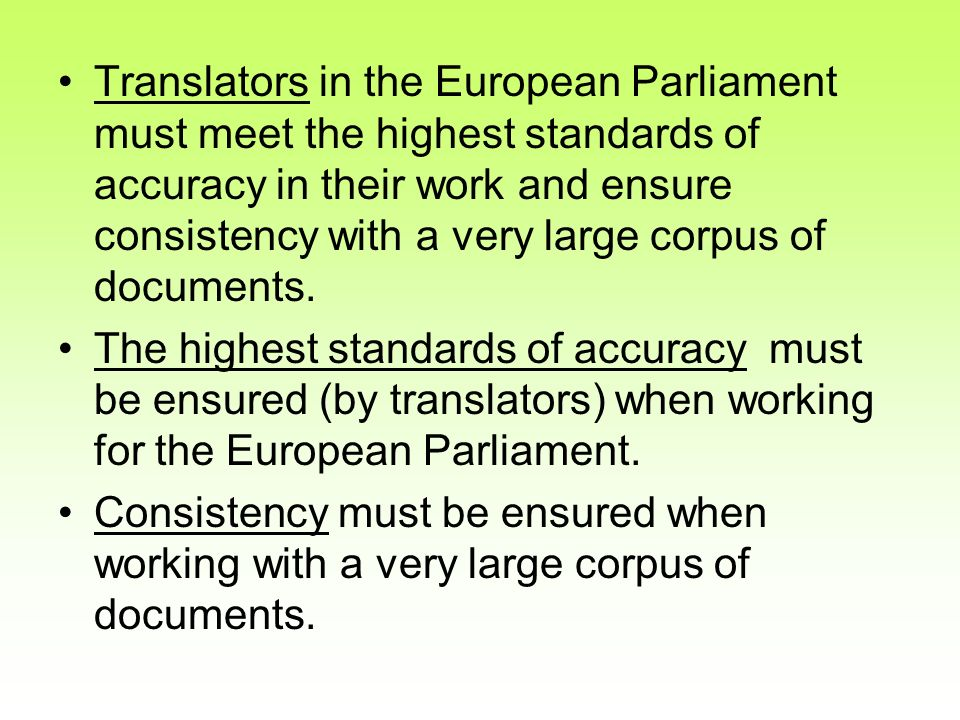 Translators in the European Parliament must meet the highest standards of accuracy in their work and ensure consistency with a very large corpus of do