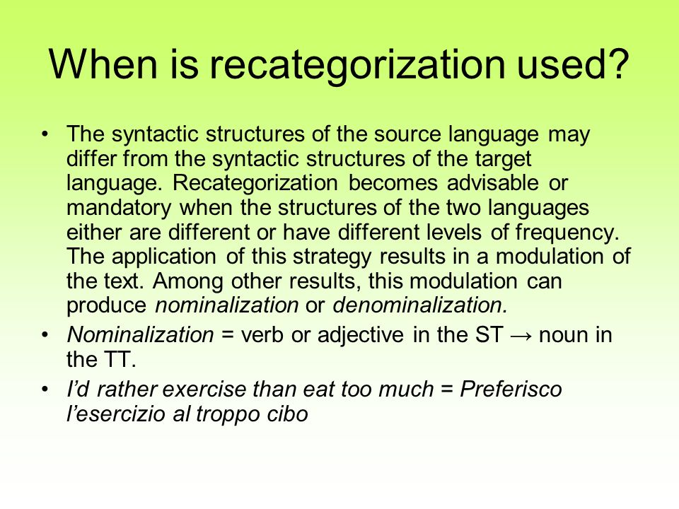 When is recategorization used? The syntactic structures of the source language may differ from the syntactic structures of the target language. Recate
