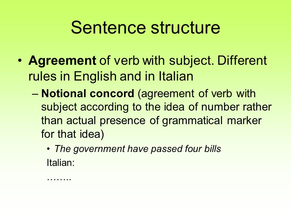 Sentence structure Agreement of verb with subject. Different rules in English and in Italian –Notional concord (agreement of verb with subject accordi