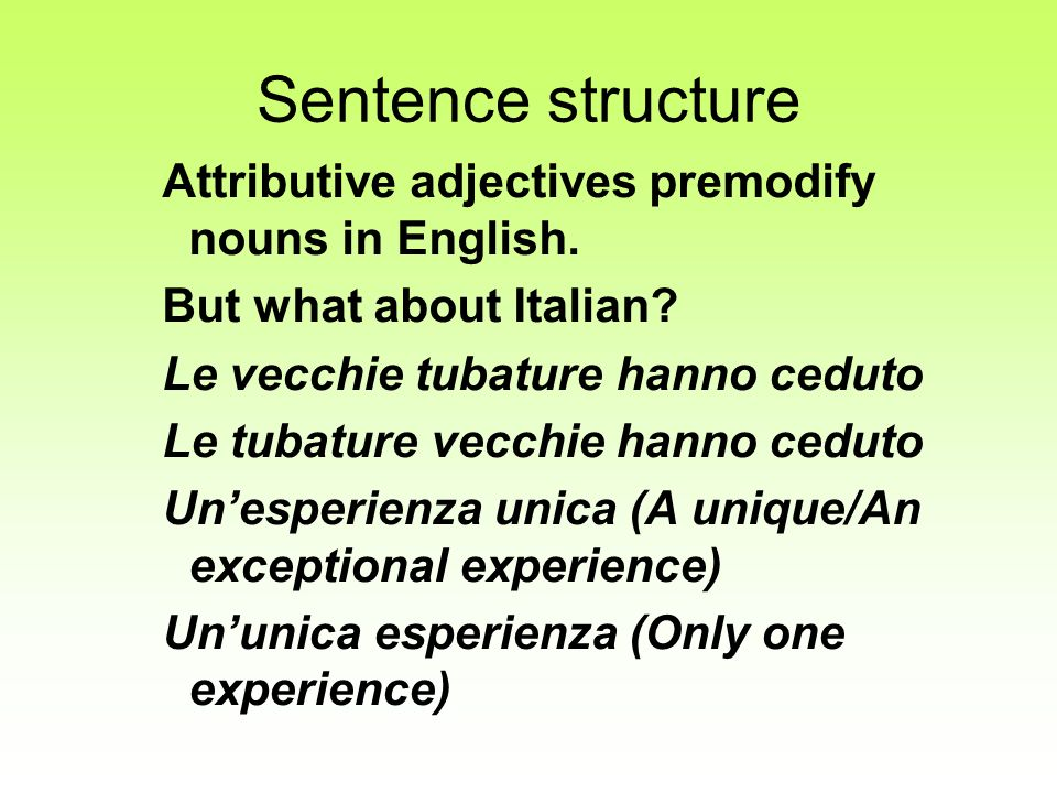 Sentence structure Attributive adjectives premodify nouns in English. But what about Italian? Le vecchie tubature hanno ceduto Le tubature vecchie han