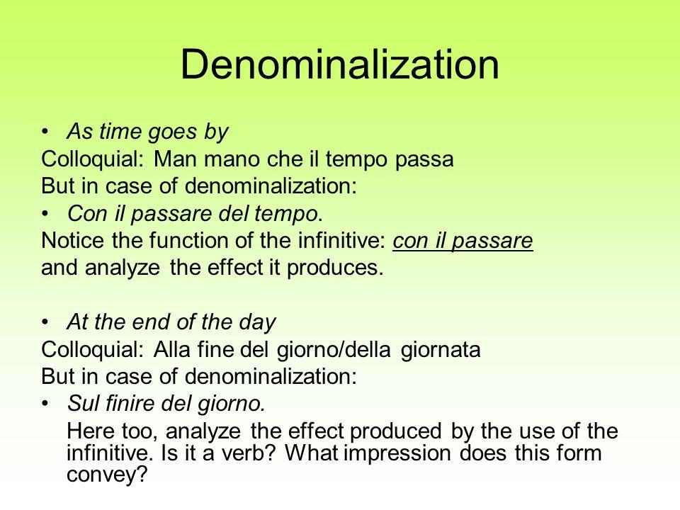 Denominalization As time goes by Colloquial: Man mano che il tempo passa But in case of denominalization: Con il passare del tempo. Notice the functio