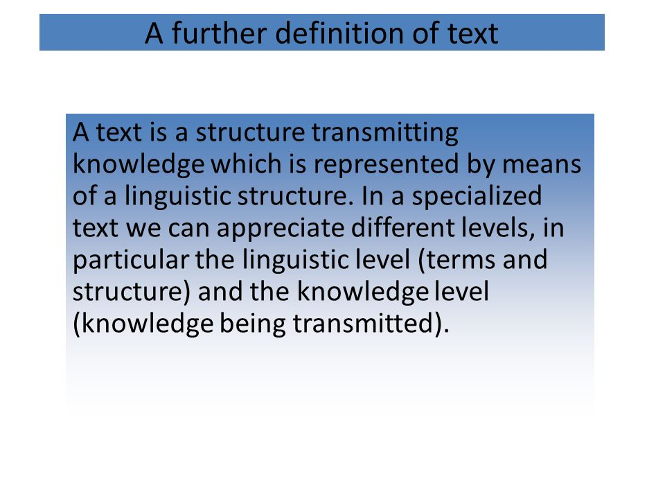 A further definition of text A text is a structure transmitting knowledge which is represented by means of a linguistic structure.