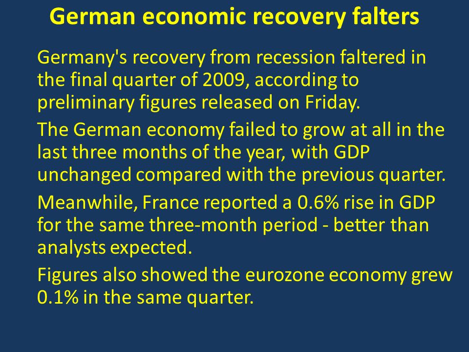 German economic recovery falters Germany s recovery from recession faltered in the final quarter of 2009, according to preliminary figures released on Friday.