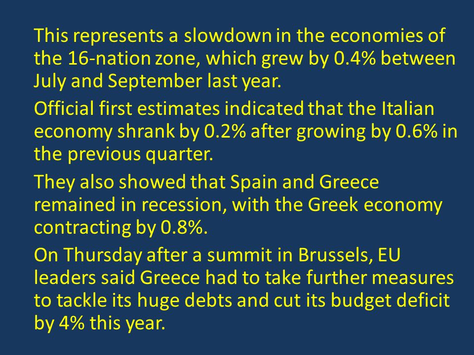 This represents a slowdown in the economies of the 16-nation zone, which grew by 0.4% between July and September last year.