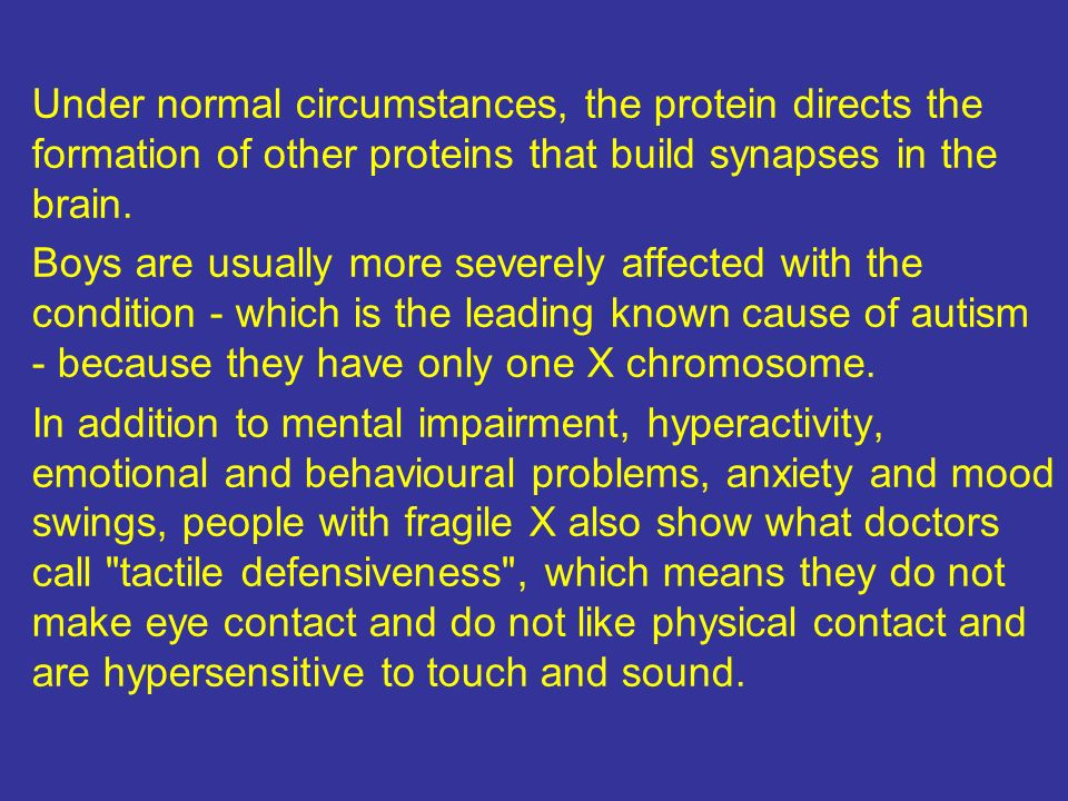 Under normal circumstances, the protein directs the formation of other proteins that build synapses in the brain.