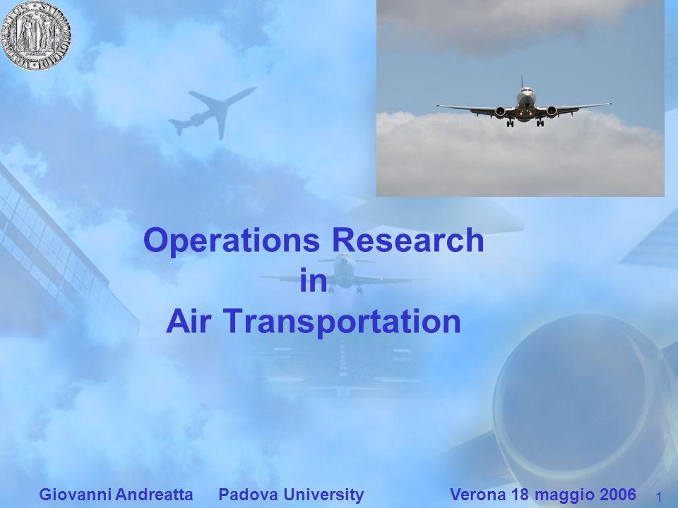 1 Giovanni Andreatta Padova University Verona 18 maggio 2006 Operations Research in Air Transportation