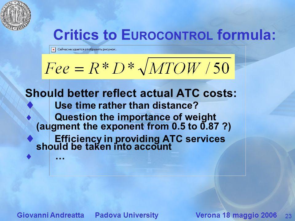 23 Giovanni Andreatta Padova University Verona 18 maggio 2006 Critics to E UROCONTROL formula: Should better reflect actual ATC costs: Use time rather