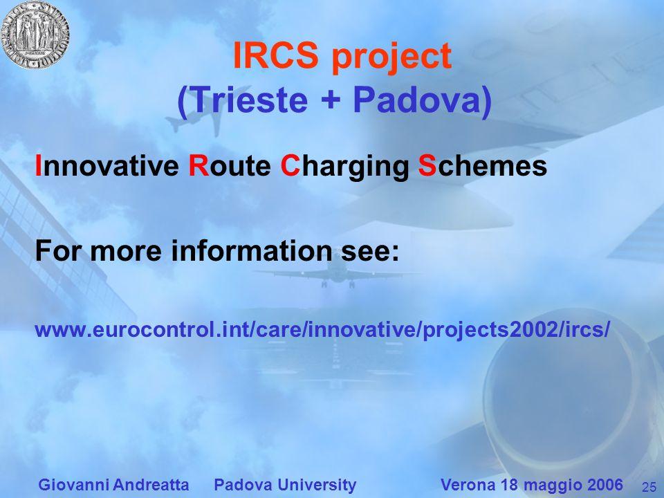25 Giovanni Andreatta Padova University Verona 18 maggio 2006 IRCS project (Trieste + Padova) Innovative Route Charging Schemes For more information s