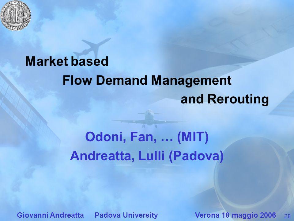 28 Giovanni Andreatta Padova University Verona 18 maggio 2006 Market based Flow Demand Management and Rerouting Odoni, Fan, … (MIT) Andreatta, Lulli (
