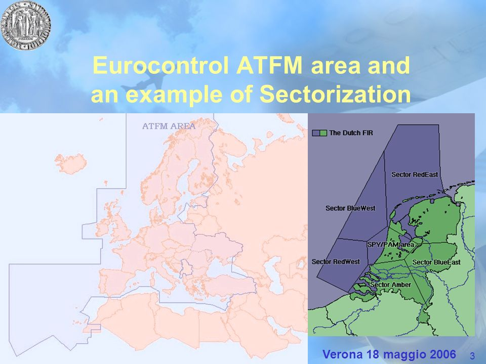 3 Giovanni Andreatta Padova University Verona 18 maggio 2006 Eurocontrol ATFM area and an example of Sectorization