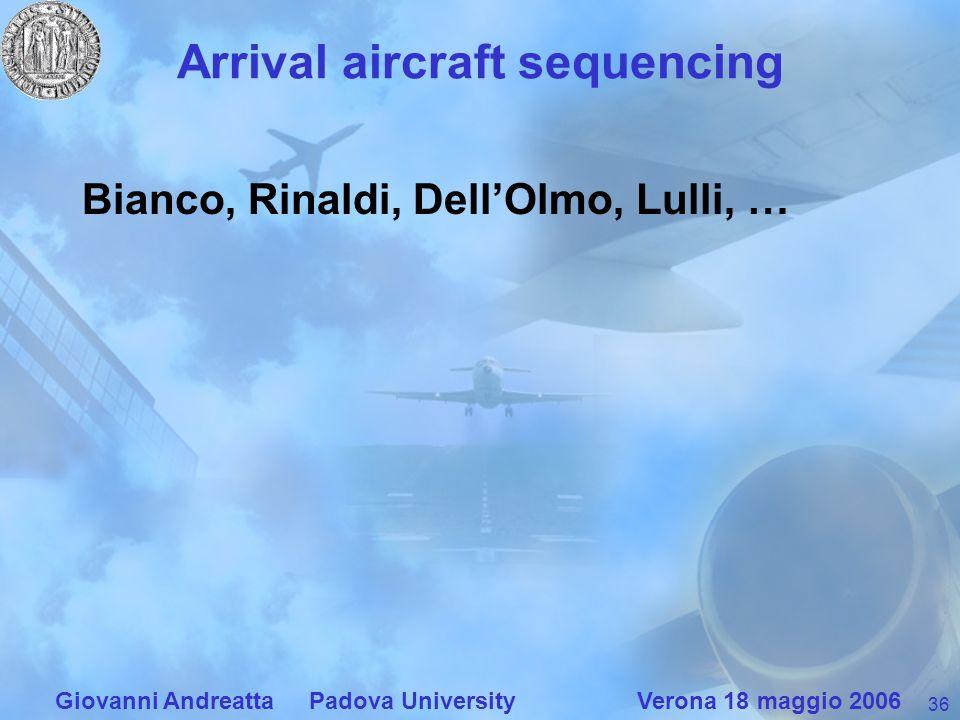 36 Giovanni Andreatta Padova University Verona 18 maggio 2006 Arrival aircraft sequencing Bianco, Rinaldi, DellOlmo, Lulli, …