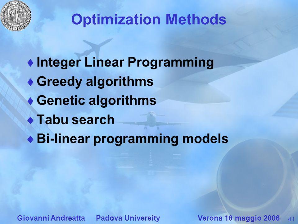 41 Giovanni Andreatta Padova University Verona 18 maggio 2006 Optimization Methods Integer Linear Programming Greedy algorithms Genetic algorithms Tab