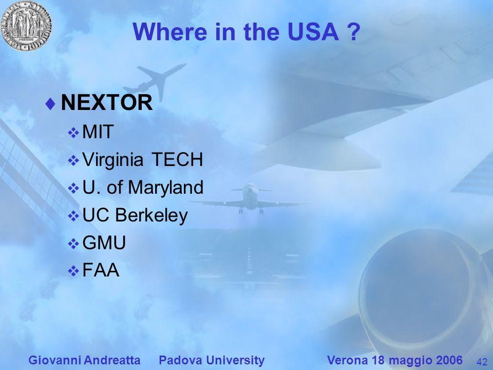 42 Giovanni Andreatta Padova University Verona 18 maggio 2006 Where in the USA ? NEXTOR MIT Virginia TECH U. of Maryland UC Berkeley GMU FAA